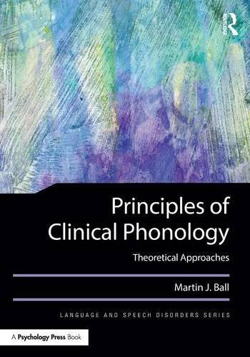 Principles of Clinical Phonology: Theoretical Approaches (Language and Speech Disorders Book Series)