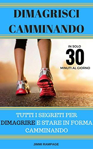 One Peso Note - Dimagrisci Camminando: Tutti I Segreti Per Dimagrire e Stare In Forma Camminando (Italian Edition)