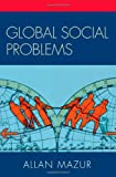 Global Social Problems, Allan Mazur, 074254804X