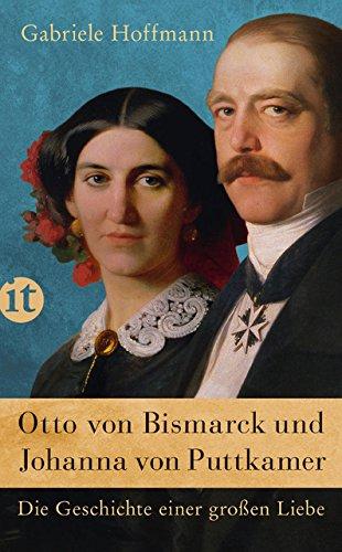Otto von Bismarck und Johanna von Puttkamer: Die Geschichte einer großen Liebe (insel taschenbuch)
