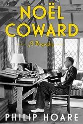 Noel Coward: A Biography of Noel Coward