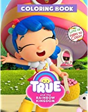 True And The Rainbow Kingdom Coloring Book: Great Coloring Book for Kids With 50+ Pages To Color, Relax And Relieve Stress