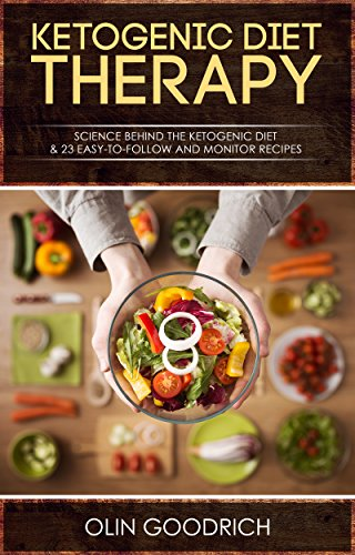 KETOGENIC DIET THERAPY: Science Behind The Ketogenic Diet & 23 easy-to-follow and monitor recipes