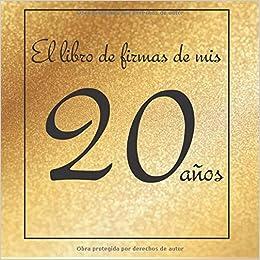 El libro de firmas de mis 20 años: ¡Feliz cumpleaños! (Spanish ...