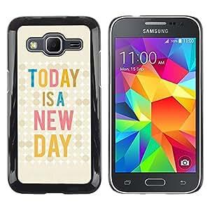 TopCaseStore / la caja del caucho duro de la cubierta de protección de la piel - Today Is New Day Quote Text Motivational - Samsung Galaxy Core Prime SM-G360