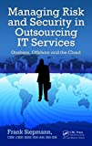 Managing Risk and Security in Outsourcing IT Services, Frank Siepmann, 1439879095
