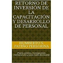 RETORNO  DE  INVERSIÓN  DE  LA CAPACITACIÓN  Y  DESARROLLO  DE PERSONAL: (Teoría, práctica, investigaciones internacionales y casos reales de estudio)