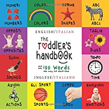 The Toddler's Handbook: Bilingual (English / Italian) (Inglese / Italiano) Numbers, Colors, Shapes, Sizes, ABC Animals, Opposites, and Sounds, with Over 100 Words That Every Kid Should Know