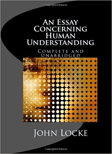 author of essay on human understanding In an essay concerning human understanding, john locke explores the concepts of how we think and perceive the world around us after 20 years of tweaking and perfecting, the final product consists of four different books.
