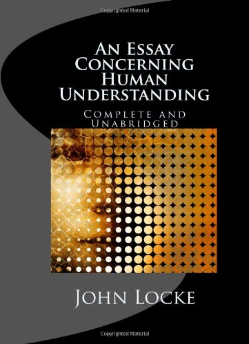 essay concerning human understandin An essay concerning human understanding (penguin classics) [john locke, roger woolhouse] on amazoncom free shipping on qualifying offers in an essay concerning.