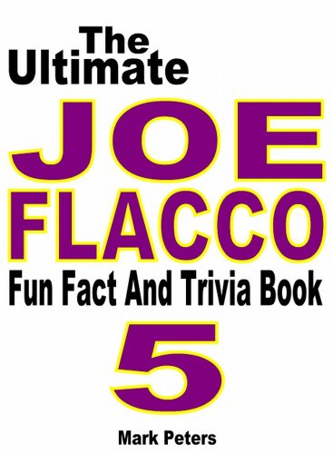The Ultimate Joe Flacco Fun Fact And Trivia Book
