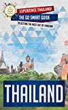 Thailand: Experience Thailand! The Go Smart Guide To Getting The Most Out Of Thailand (Thailand - Bangkok - Travel Guide - Globe Trotting - Southeast Asia)