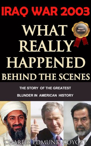 Book: IRAQ WAR 2003 - What Really Happened Behind The Political Scenes (The Coyote Report) by Charles Edmund Coyote