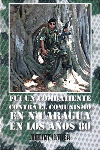 Fui un Combatiente Contra el Comunismo en Nicaragua en los Años 80 (Spanish Edition) (Spanish) Paperback – October 18, 2013
