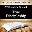 True Discipleship Audiobook by William MacDonald Narrated by Paul Ansdell