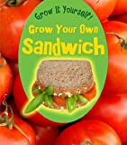 Grow Your Own Sandwich, John Malam, 1432951084