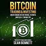 Bitcoin Trading and Investing: Understanding Bitcoin Trading, Technical Analysis & 7 Trading Tips: The Cryptomasher Series, Book 4 | Sean Bennett