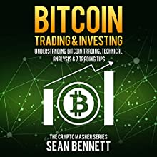 Bitcoin Trading and Investing: Understanding Bitcoin Trading, Technical Analysis & 7 Trading Tips: The Cryptomasher Series, Book 4 Audiobook by Sean Bennett Narrated by John B. Leen