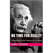 No Time for Reality: Expanding on the Theory of a Genius