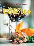 Super Cocotte : 119 recettes pour la Cocotte-Minute à toute vapeur