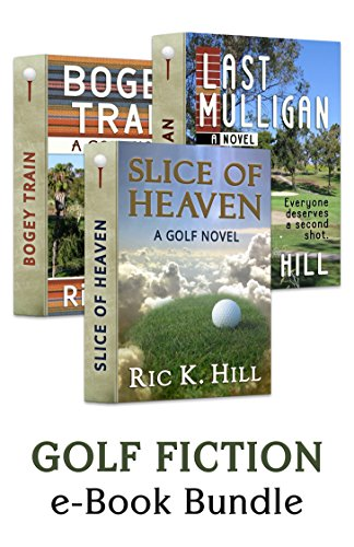 E-book - GOLF FICTION: e-Book Bundle (Slice of Heaven, Last Mulligan & Bogey Train) by Ric K. Hill