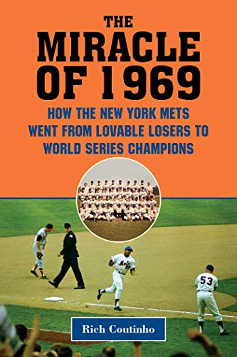 The Miracle of 1969: How the New York Mets Went from Lovable Losers to World Series Champions