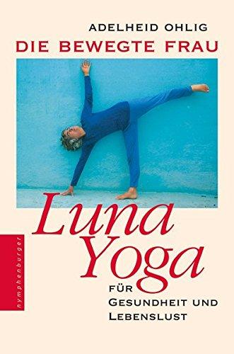 Die bewegte Frau: Luna Yoga für Gesundheit und Lebenslust Gebundenes Buch Adlheid Ohlig Nymphenburger 3485012076 Yoga / Joga