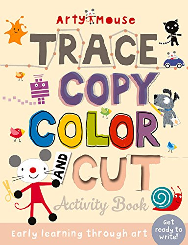 Trace, Copy, Color and Cut: Early Learning Through Art (Arty Mouse Creativity Books)