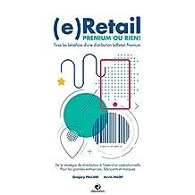 (e)Retail, Premium ou Rien !: Tirez les bénéfices d'une distribution (e)Retail Premium (French Edition)