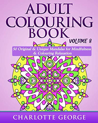 Adult Colouring Book - Volume 8: Original & Unique Mandalas  for Mindfulness & Colouring -