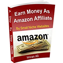 Step By Step Guide To Earn Money Online As Amazon Associate By Making Niche Websites