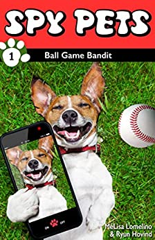Spy Pets 1: Ball Game Bandit by [Lomelino, MéLisa, Hovind, Ryun]
