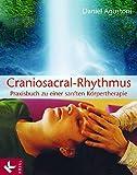 Craniosacral-Rhythmus: Praxisbuch zu einer sanften Körpertherapie