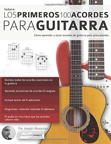 Los primeros 100 acordes para guitarra: Como aprender y tocar acordes de guitarra para principiantes (Spanish Edition) [Mr Joseph Alexander] (Tapa Blanda)