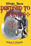 Elfego Baca, Destined to Survive, Robert J. Alvarado, 0865349312