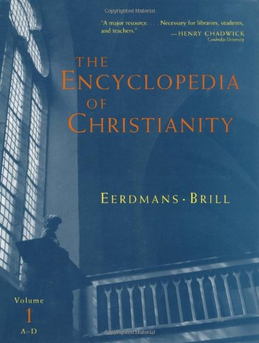 The Encyclopedia of Christianity, Volume 1 (A-D) (Encyclopedia of Christianity (Eerdmans))