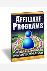 Affiliate Programs: How to Make Money Online with Other People's Products Kindle Edition