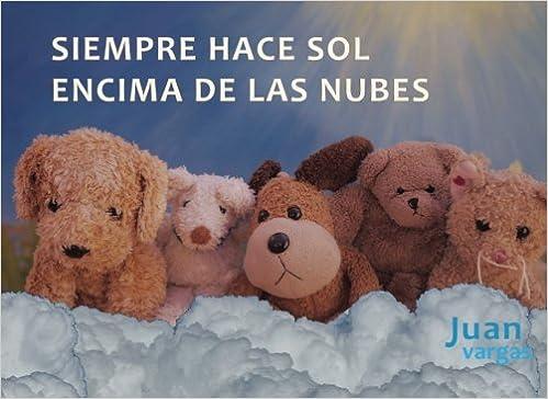 Siempre hace sol encima de las nubes (Spanish Edition): Juan ...