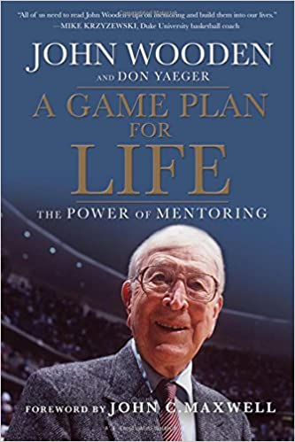 A Game Plan For Life The Power Of Mentoring John Wooden Don