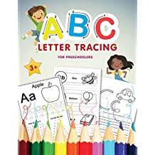 ABC Letter Tracing for Preschoolers: A Fun Book to Practice Writing Alphabet for Preschool, Pre K, Kindergarten, Toddlers & Kids Ages 3-5 Practice Reading and Handwriting