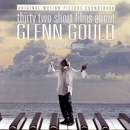 32 Short Films About Glenn Gould: The Sound of Genius (Original Motion Picture Soundtrack)