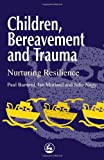 Children, Bereavement and Trauma: Nurturing Resilience