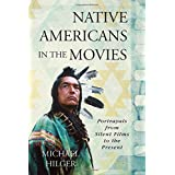 Native Americans in the Movies: Portrayals from Silent Films to the Present