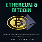 Ethereum & Bitcoin: The Bundle Guide to Blockchain Technology, Cryptocurrency, and Mining Ethereum and Bitcoin | Richard Ozer