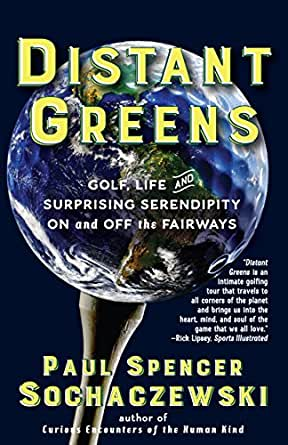 Distant Greens: Golf, Life and Surprising Serendipity On and ...