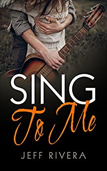 Sing to Me (True Love Never Ends Book 1) by [Rivera, Jeff]