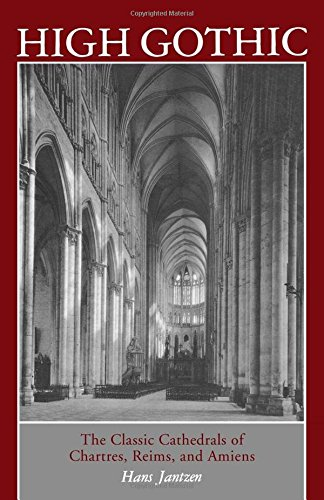 High Gothic the Classic Cathedrals of Chartres, Reims and Amiens