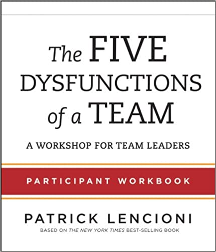 The Five Dysfunctions Of A Team Parti Nt Workbook For Team Leaders 1st Edition
