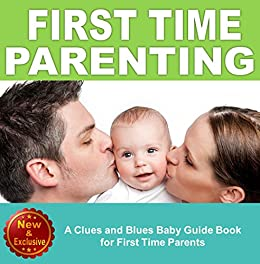 Parenting: A Clues and Blues Baby Guide Book for First Time Parents: (First Time Parents, First Time Parents Books, First Time Parenting, First Time Parents ... and Baby Books by Andrea L. Mortenson 5) by [Mortenson, Andrea L.]
