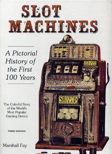 Slot Machines: A Pictorial History of the First 100 Years of the World's Most Popular Coin-Operated Gaming Device